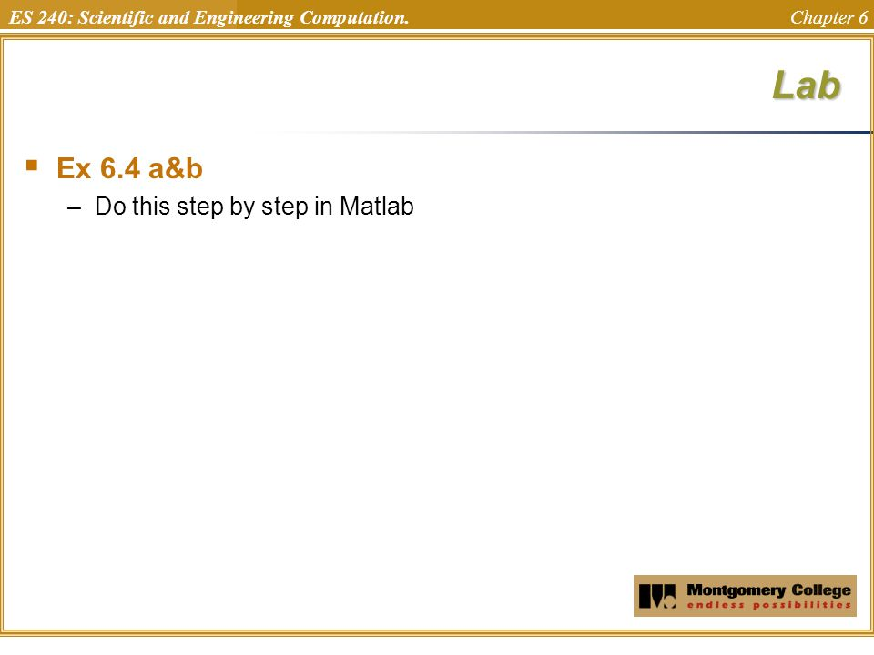 ES 240: Scientific and Engineering Computation. Chapter 6Lab  Ex 6.4 a&b –Do this step by step in Matlab
