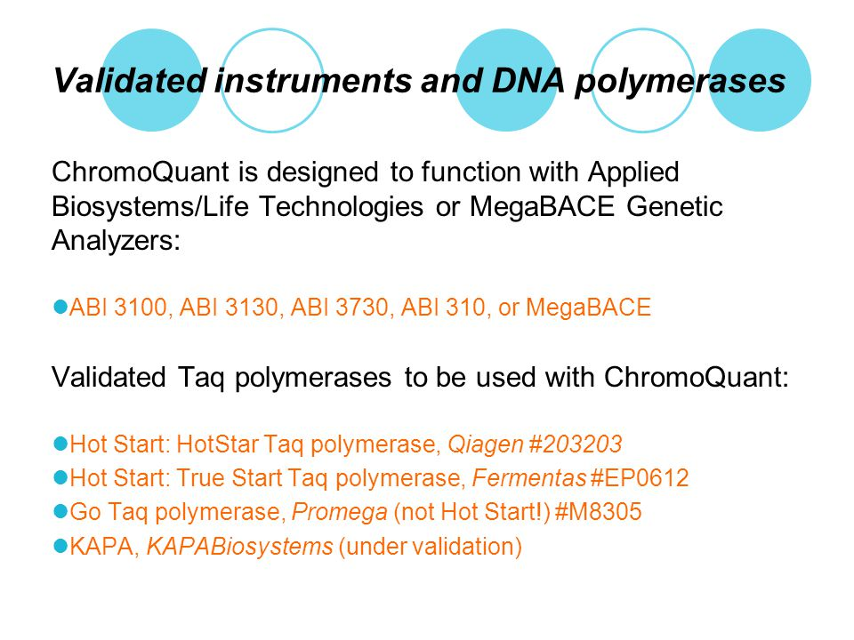 Validated instruments and DNA polymerases ChromoQuant is designed to function with Applied Biosystems/Life Technologies or MegaBACE Genetic Analyzers:
