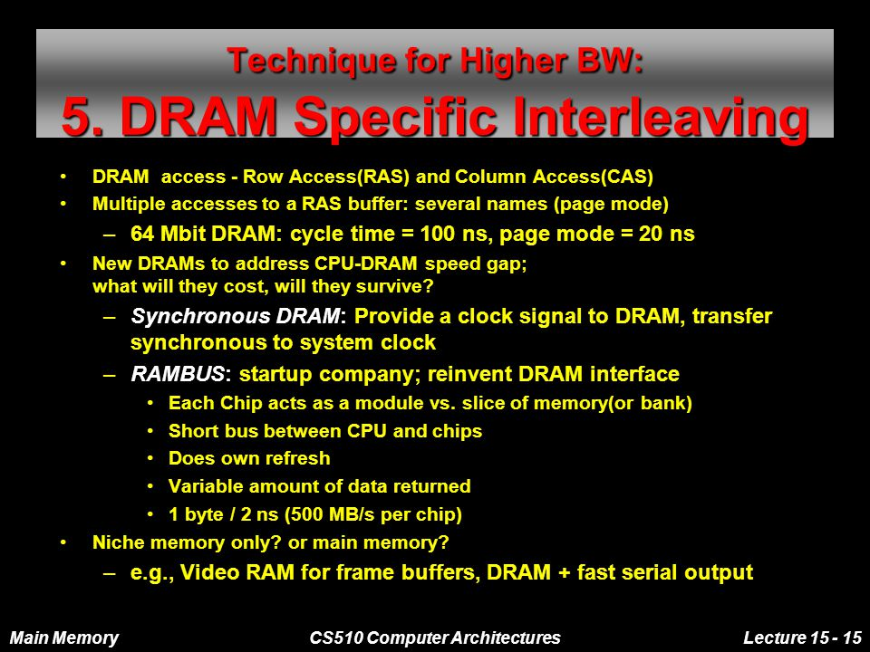 Main MemoryCS510 Computer ArchitecturesLecture 15 - 15 Technique for Higher BW: 5.