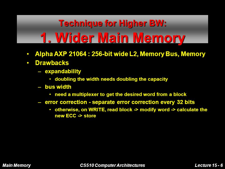 Main MemoryCS510 Computer ArchitecturesLecture 15 - 6 Technique for Higher BW: 1.