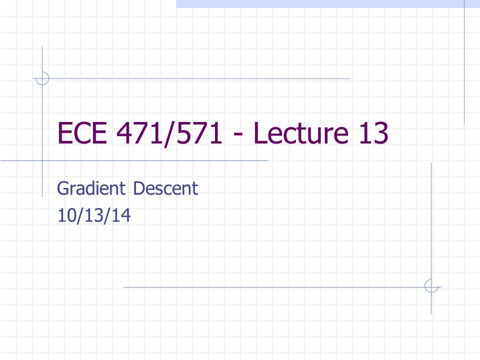 ECE 471/571 - Lecture 13 Gradient Descent 10/13/14