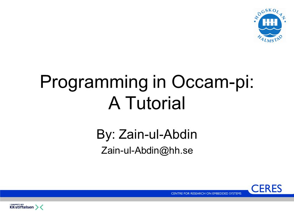 Programming in Occam-pi: A Tutorial By: Zain-ul-Abdin