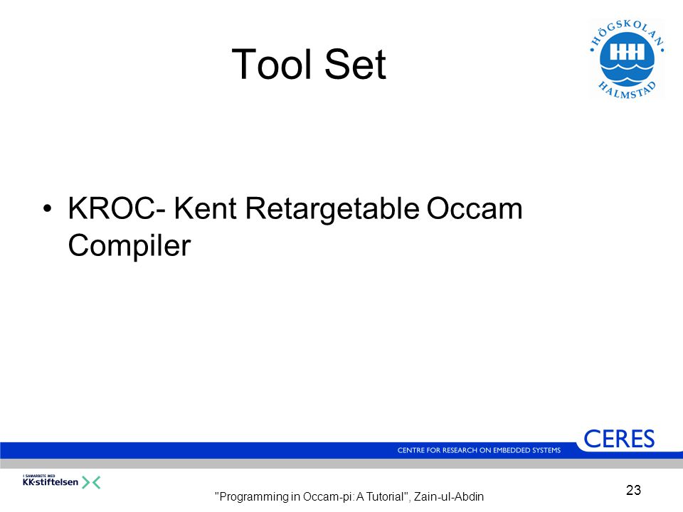 Programming in Occam-pi: A Tutorial , Zain-ul-Abdin 23 Tool Set KROC- Kent Retargetable Occam Compiler