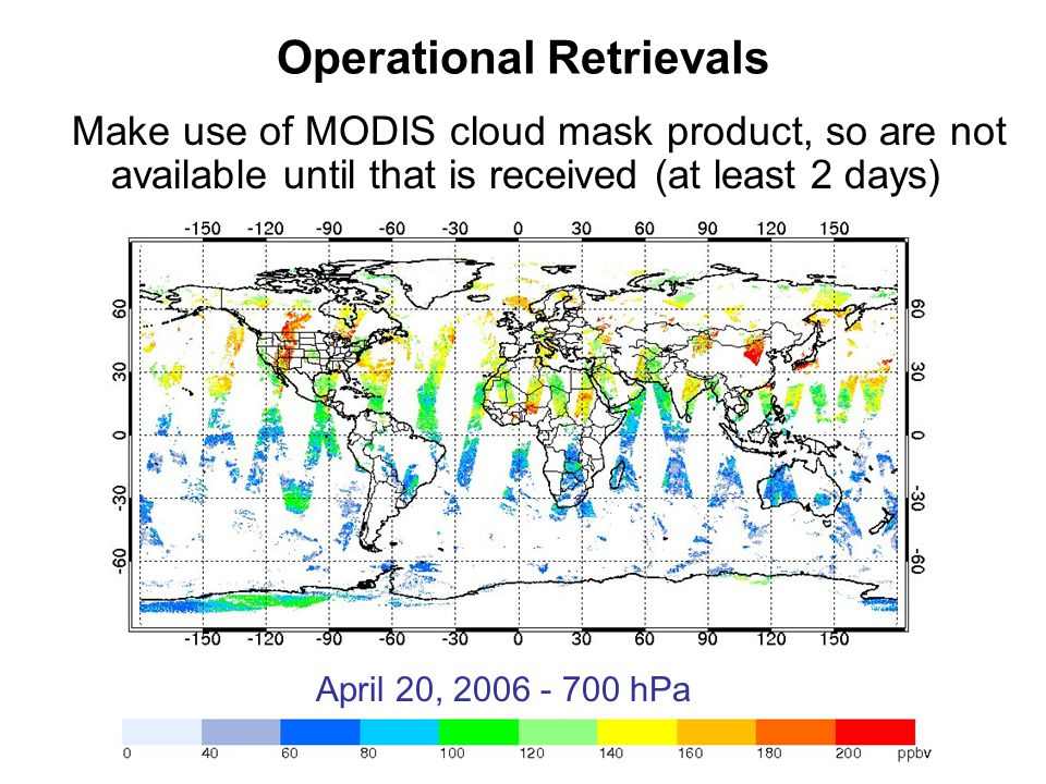Operational Retrievals Make use of MODIS cloud mask product, so are not available until that is received (at least 2 days) April 20, 2006 - 700 hPa