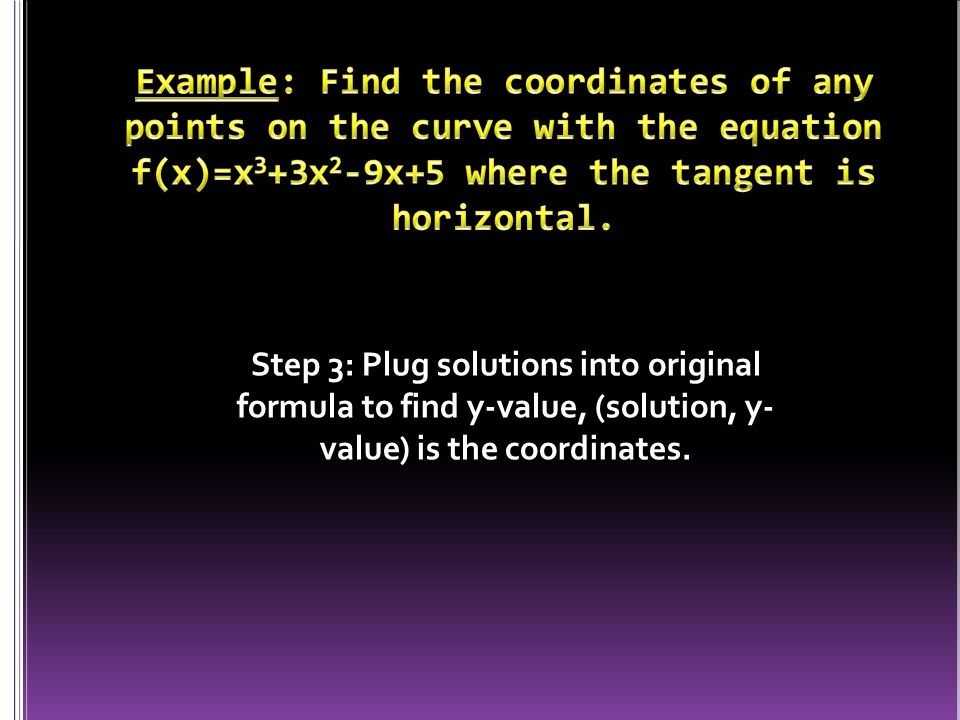 Step 3: Plug solutions into original formula to find y-value, (solution, y- value) is the coordinates.