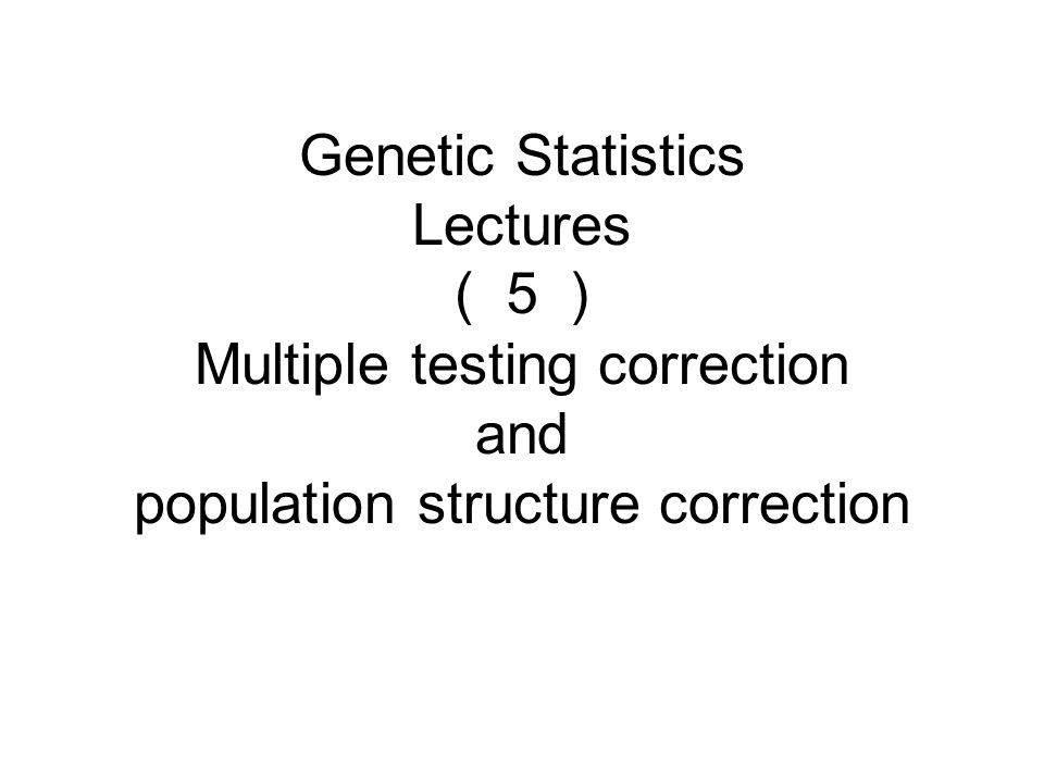 Genetic Statistics Lectures (5) Multiple testing correction and population structure correction