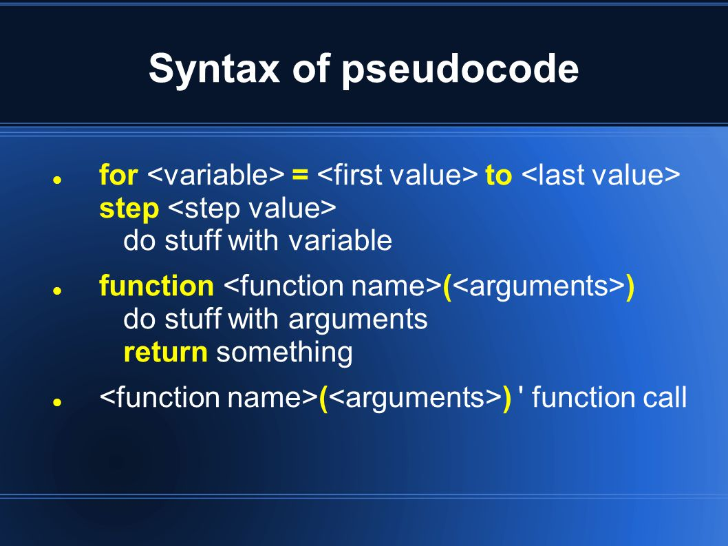 Syntax of pseudocode for = to step do stuff with variable function ( ) do stuff with arguments return something ( ) function call