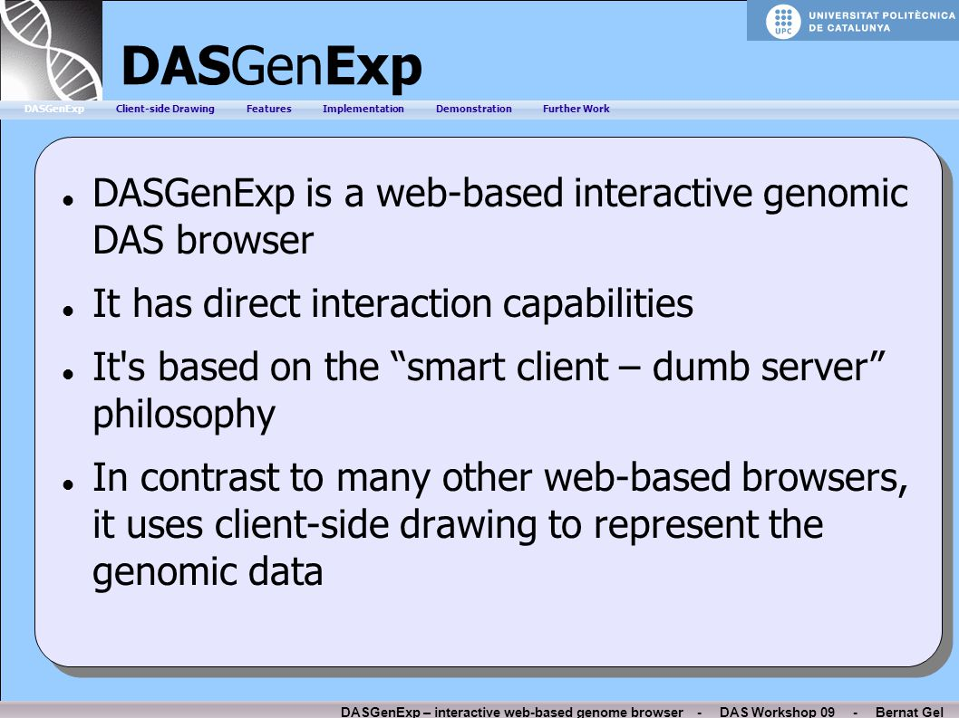 DASGenExp – interactive web-based genome browser - DAS Workshop 09 - Bernat Gel DASGenExp DASGenExp is a web-based interactive genomic DAS browser It