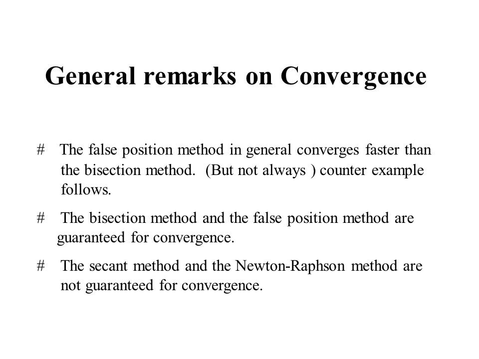 General remarks on Convergence # The false position method in general converges faster than the bisection method.