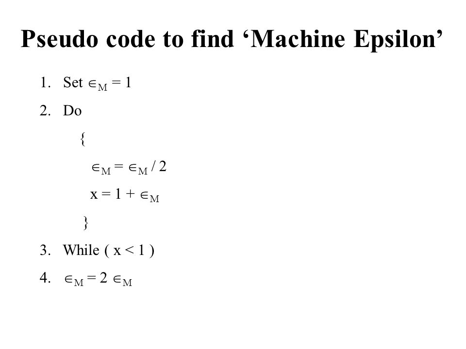 Pseudo code to find 'Machine Epsilon' 1.Set  M = 1 2.