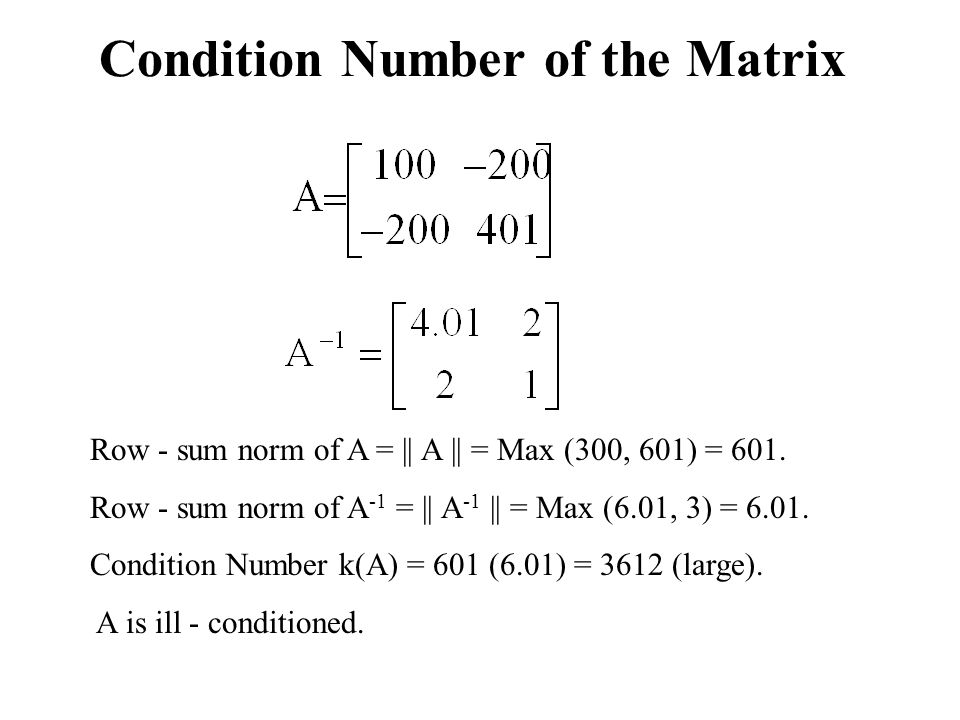 Condition Number of the Matrix Row - sum norm of A = || A || = Max (300, 601) = 601.