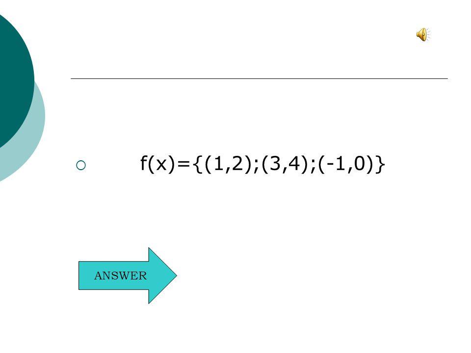  f(x)={(1,2);(3,4);(-1,0)} ANSWER