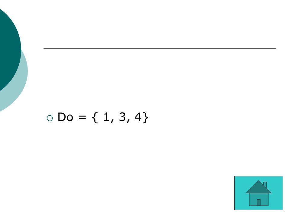  Do = { 1, 3, 4}