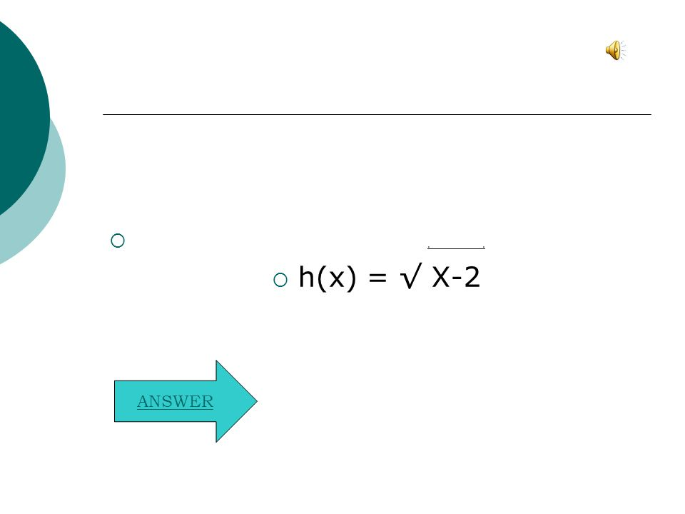 ..  h(x) = √ X-2 ANSWER