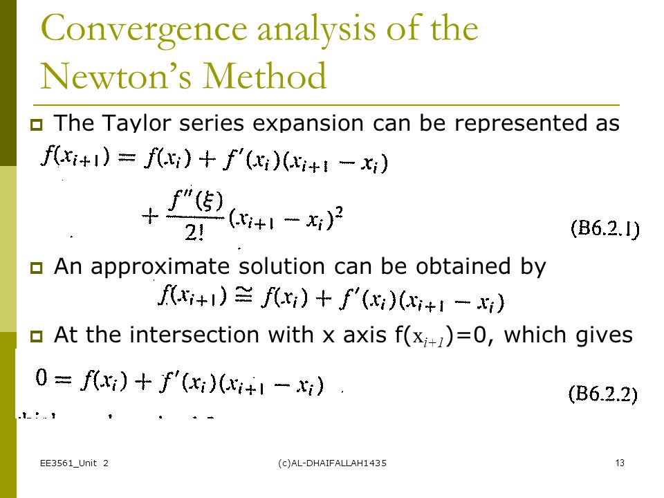 Convergence analysis of the Newton's Method  The Taylor series expansion can be represented as  An approximate solution can be obtained by  At the