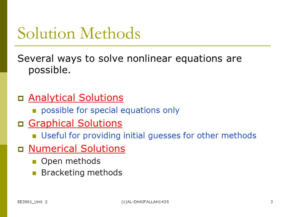EE3561_Unit 2(c)AL-DHAIFALLAH14353 Solution Methods Several ways to solve nonlinear equations are possible.  Analytical Solutions possible for specia