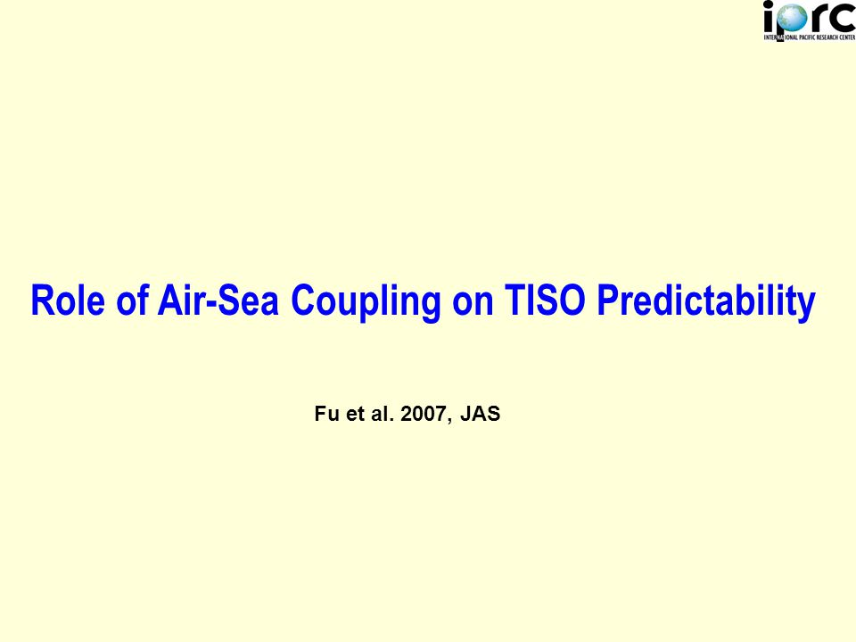 Role of Air-Sea Coupling on TISO Predictability Fu et al. 2007, JAS