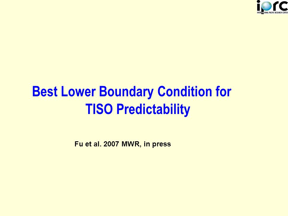 Best Lower Boundary Condition for TISO Predictability Fu et al. 2007 MWR, in press