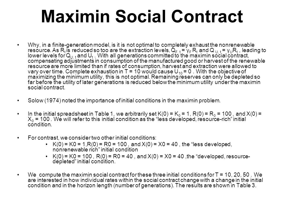 Maximin Social Contract Why, in a finite-generation model, is it is not optimal to completely exhaust the nonrenewable resource. As R t is reduced so