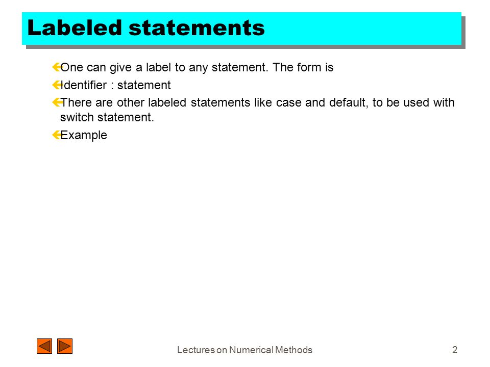 Lectures on Numerical Methods1 Statements çExpressions, when terminated by a semicolon, become statements.