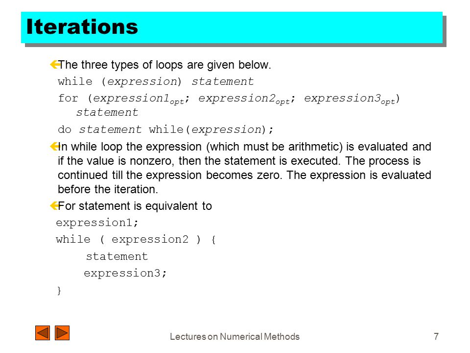Lectures on Numerical Methods7 Iterations çThe three types of loops are given below.