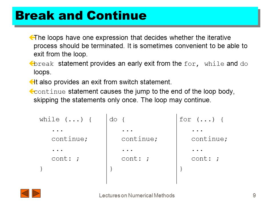 Lectures on Numerical Methods8 Iterations  In the do loop, the statement is executed and then the expression is evaluated.