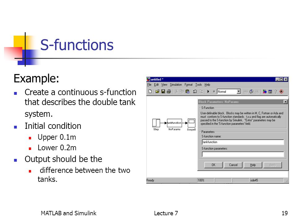 MATLAB and SimulinkLecture 719 S-functions Example: Create a continuous s-function that describes the double tank system.