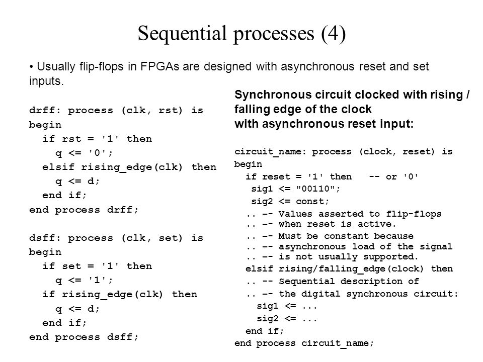 Usually flip-flops in FPGAs are designed with asynchronous reset and set inputs.