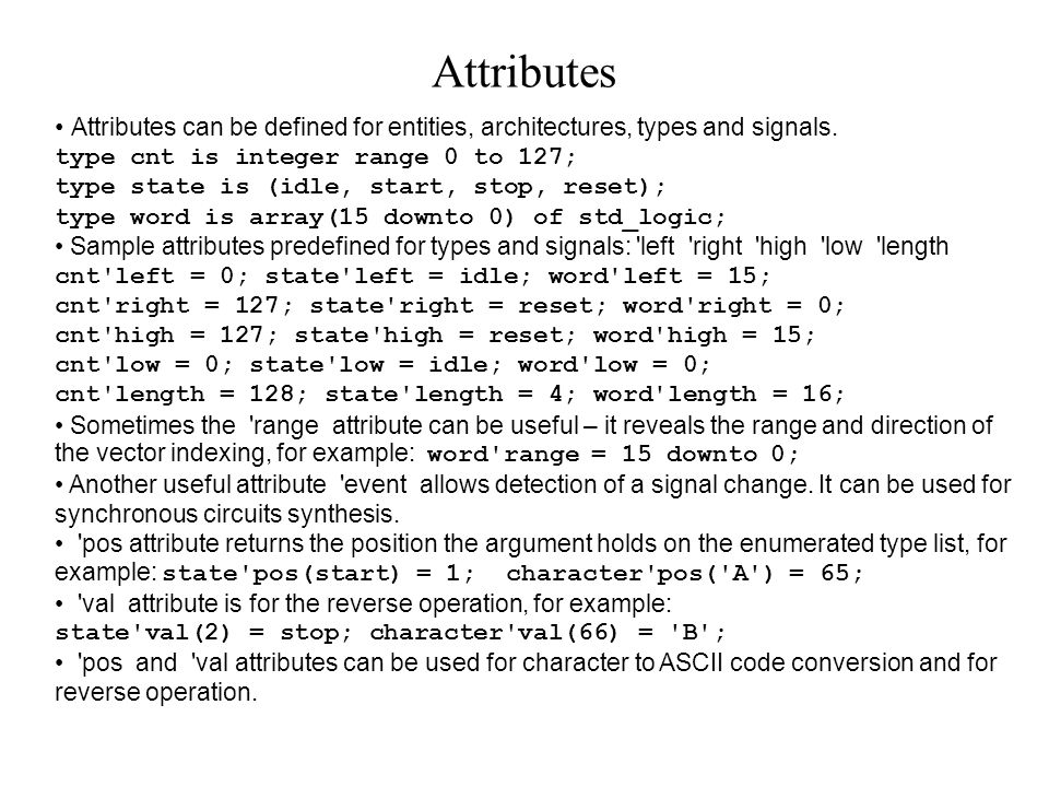 Attributes can be defined for entities, architectures, types and signals.