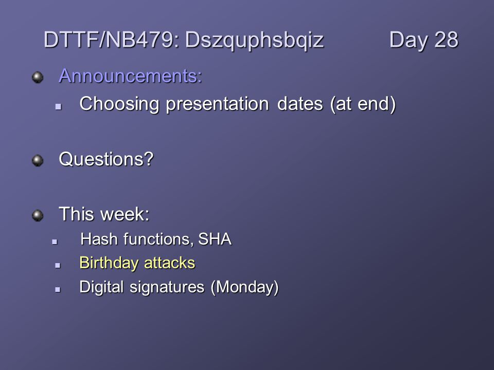 Announcements: Choosing presentation dates (at end) Choosing presentation dates (at end)Questions.