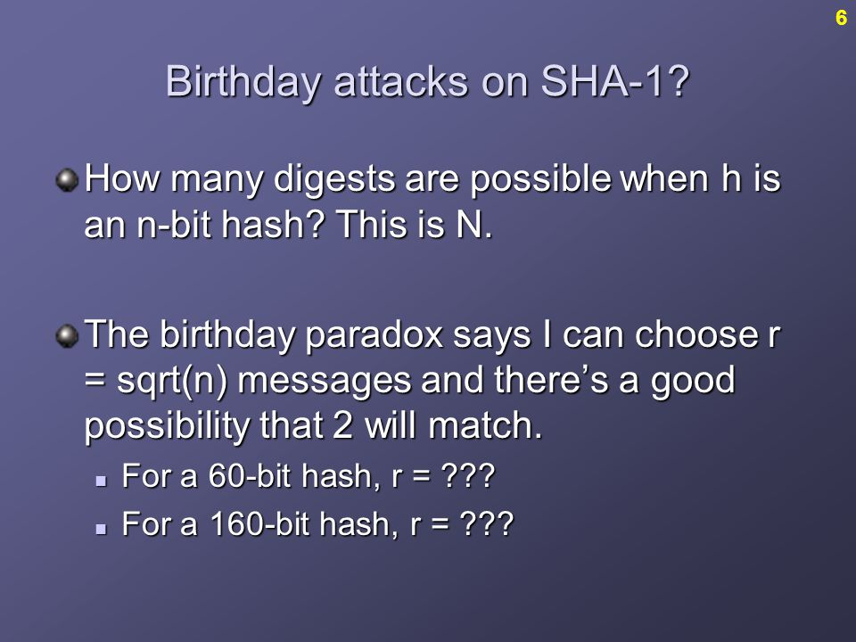 Birthday attacks on SHA-1.How many digests are possible when h is an n-bit hash.