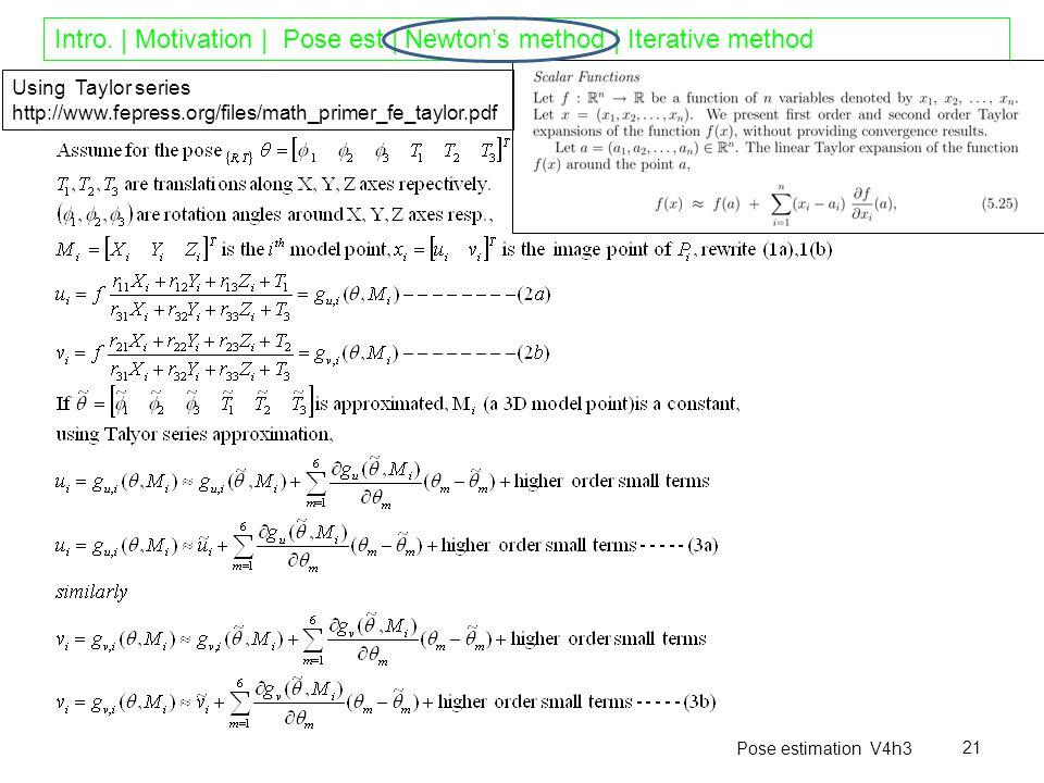 Intro. | Motivation | Pose est.| Newton's method | Iterative method Pose estimation V4h3 21 Using Taylor series http://www.fepress.org/files/math_prim