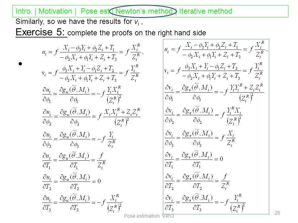 Intro. | Motivation | Pose est.| Newton's method | Iterative method Pose estimation V4h3 28 Similarly, so we have the results for v i, Exercise 5: com