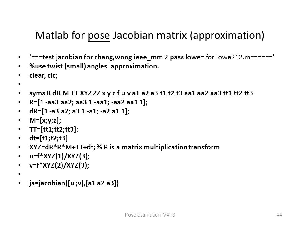 Matlab for pose Jacobian matrix (approximation) ===test jacobian for chang,wong ieee_mm 2 pass lowe= for lowe212.m====== %use twist (small) angles approximation.