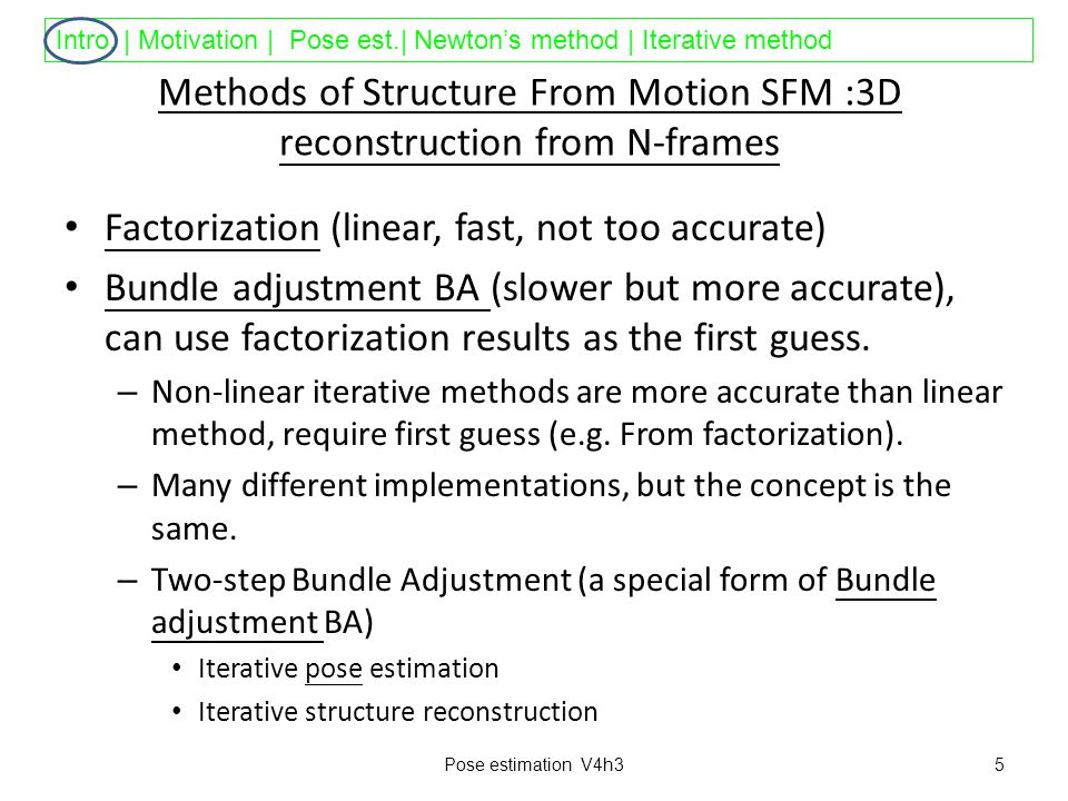 Intro. | Motivation | Pose est.| Newton's method | Iterative method Methods of Structure From Motion SFM :3D reconstruction from N-frames Factorizatio