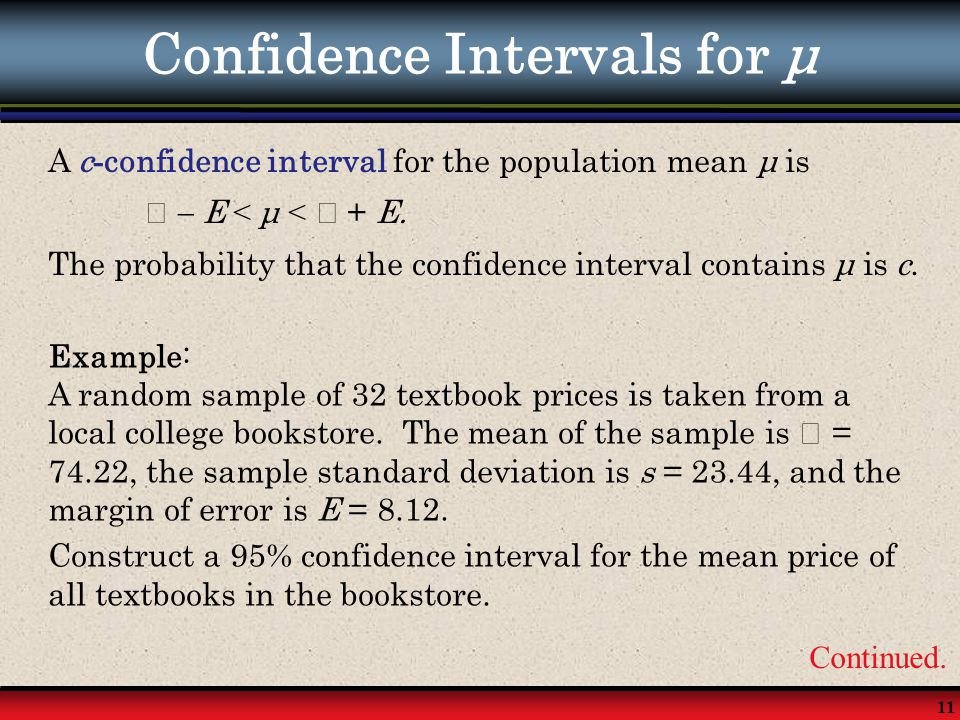 11 Confidence Intervals for μ A c - confidence interval for the population mean μ is  E < μ < + E. The probability that the confidence interval conta