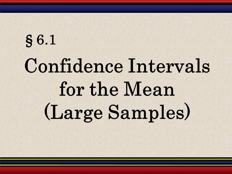 13 Finding Confidence Intervals for μ Finding a Confidence Interval for a Population Mean (n  30 or σ known with a normally distributed population) In Words In Symbols 1.Find the sample statistics n and.