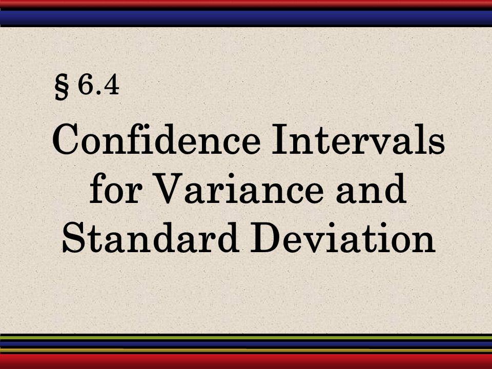 § 6.4 Confidence Intervals for Variance and Standard Deviation
