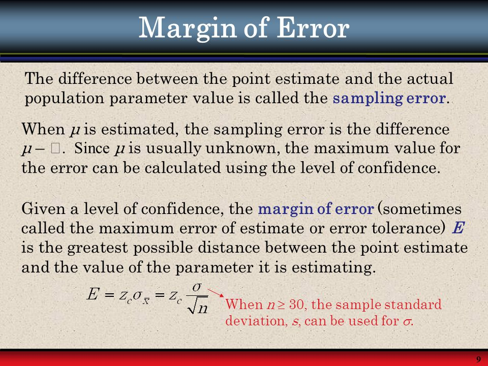 9 Margin of Error The difference between the point estimate and the actual population parameter value is called the sampling error. When μ is estimate