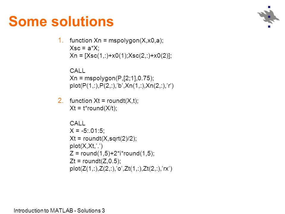 Introduction to MATLAB - Solutions 3 Some solutions 1.