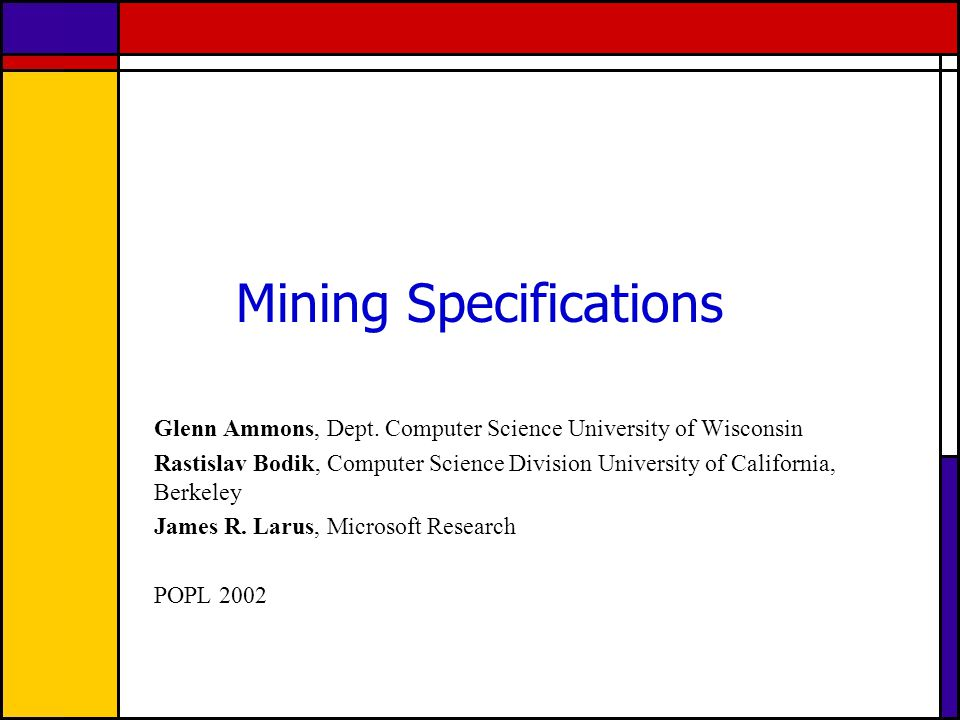 Mining Specifications Glenn Ammons, Dept.