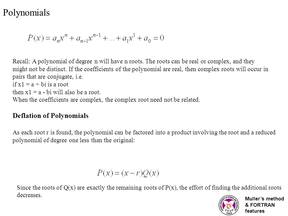 Muller's method & FORTRAN features Polynomials Recall: A polynomial of degree n will have n roots.