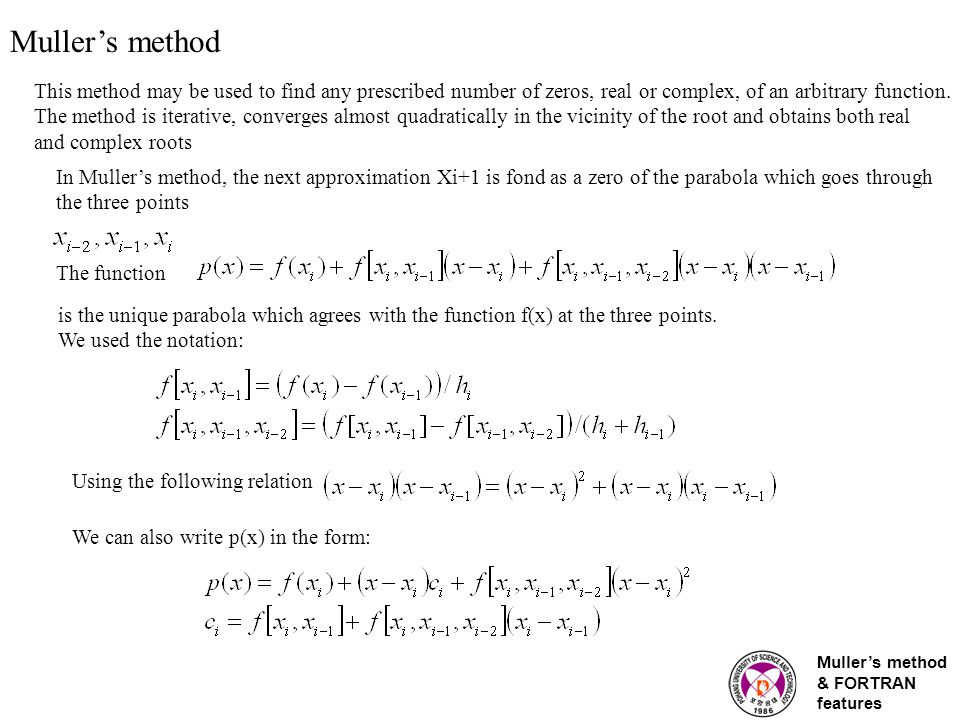 Muller's method & FORTRAN features Muller's method This method may be used to find any prescribed number of zeros, real or complex, of an arbitrary function.