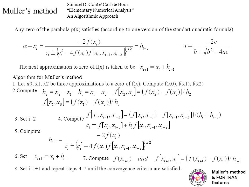 Muller's method & FORTRAN features Muller's method Any zero of the parabola p(x) satisfies (according to one version of the standart quadratic formula) The next approximation to zero of f(x) is taken to be Samuel D.