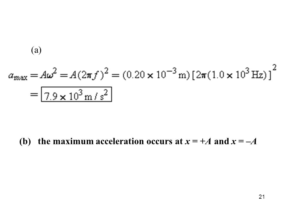21 (b) the maximum acceleration occurs at x = +A and x = –A (a)