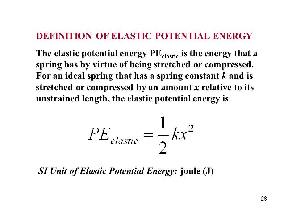 28 DEFINITION OF ELASTIC POTENTIAL ENERGY The elastic potential energy PE elastic is the energy that a spring has by virtue of being stretched or compressed.