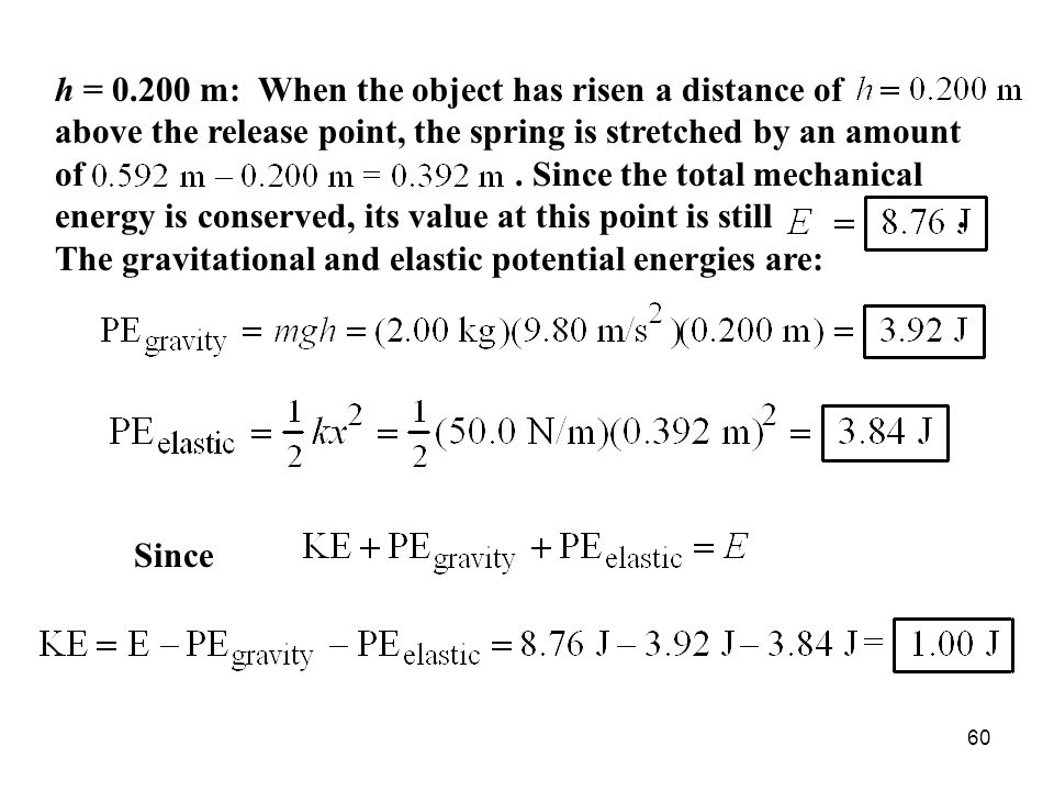 60 h = 0.200 m: When the object has risen a distance of above the release point, the spring is stretched by an amount of.