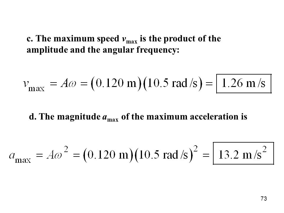 73 d.The magnitude a max of the maximum acceleration is c.