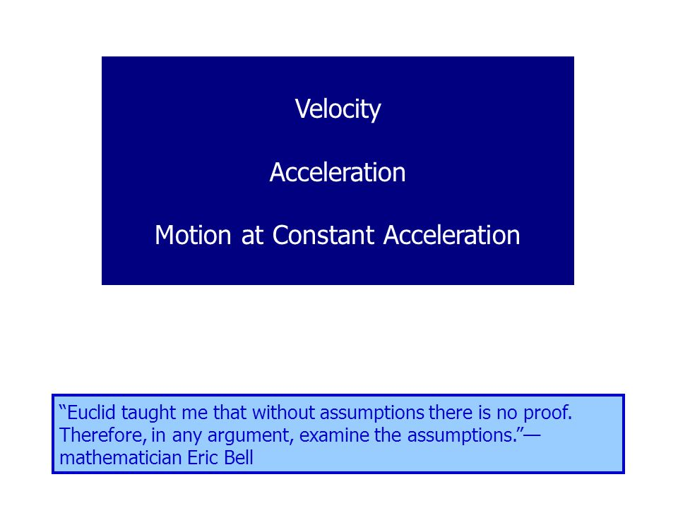 Velocity Acceleration Motion at Constant Acceleration Euclid taught me that without assumptions there is no proof.