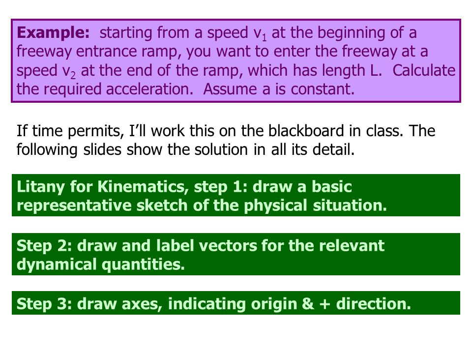 Example: starting from a speed v 1 at the beginning of a freeway entrance ramp, you want to enter the freeway at a speed v 2 at the end of the ramp, which has length L.